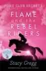 Flame and the Rebel Riders - Stacy Gregg
