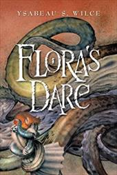 Flora's Dare: How a Girl of Spirit Gambles All to Expand Her Vocabulary, Confront a Bouncing Boy Terror, and Try to Save Califa fr - Wilce, Ysabeau S.