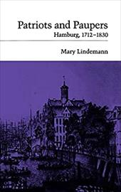 Patriots and Paupers: Hamburg, 1712-1830 - Lindemann, Mary