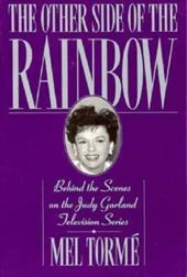 The Other Side of the Rainbow: Behind the Scenes on the Judy Garland Television Series - Torme, Mel