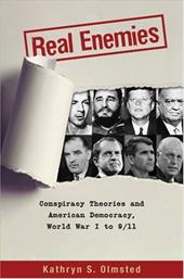 Real Enemies: Conspiracy Theories and American Democracy, World War I to 9/11 - Olmsted, Kathryn