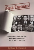 Real Enemies: Conspiracy Theories And American Democracy, World War I To 9/11 - Kathryn S. Olmsted