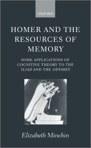 Homer and the Resources of Memory: Some Applications of Cognitive Theory to the Iliad and the Odyssey - Elizabeth Minchin