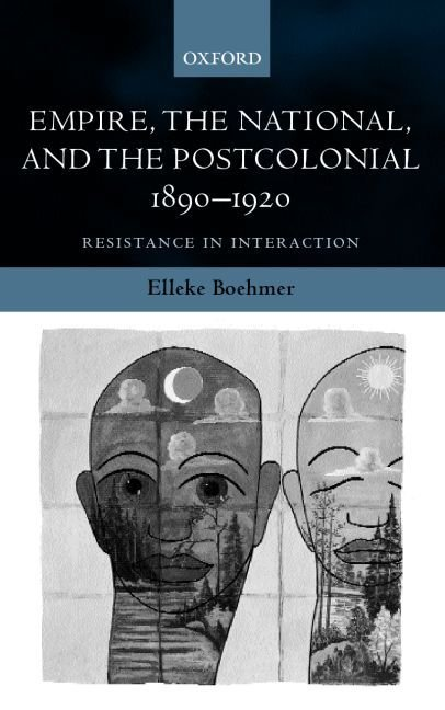 Empire, the National, and the Postcolonial, 1890-1920 - Elleke Boehmer