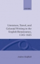 Literature, Travel and Colonial Writing in the English Renaissance, 1545-1625 - Andrew Hadfield