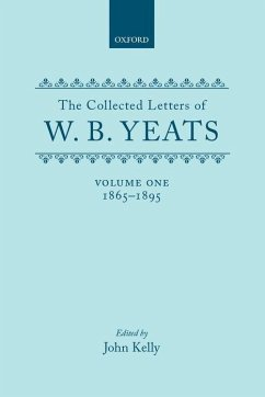 The Collected Letters of W.B. Yeats: Volume I: 1865-1895 - Kelly Yeats, William Butler Schuchard, Ronald