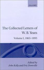 The Collected Letters of W.B. Yeats: Volume I: 1865-1895 - Kelly / Yeats, William Butler / Kelly, John