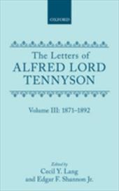 The Letters of Alfred Lord Tennyson: Volume III: 1871-1892 - Tennyson, Alfred / Lang, Cecil Y. / Shannon, Edgar Finley