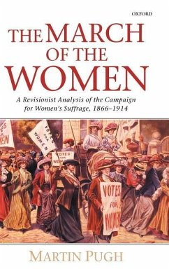 The March of the Women: A Revisionist Analysis of the Campaign for Women's Suffrage, 1866-1914 - Pugh, Martin Pugh, M.