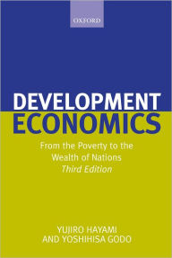 Development Economics: From the Poverty to the Wealth of Nations - Yujiro Hayami