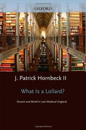 What Is a Lollard?: Dissent and Belief in Late Medieval England - Hornbeck II, J. Patrick