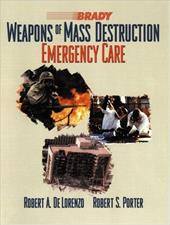 Weapons of Mass Destruction: Emergency Care - De Lorenzo, Robert A. / Porter, Robert S.