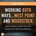 Working Both Ways. West Point and Woodstock: Authoritative Leadership and Democratic Decision Making - Sidhu, Inder
