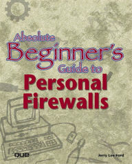 Absolute Beginner's Guide to Personal Firewalls - Jerry Lee Ford Jr.