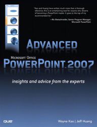 Advanced Microsoft Office PowerPoint 2007: Insights and Advice from the Experts (Adobe Reader) - Wayne Kao