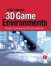 3D Game Environments: Create Professional 3D Game Worlds [With DVD-ROM] - Ahearn, Luke