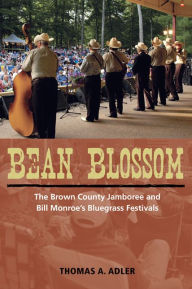 Bean Blossom: The Brown County Jamboree and Bill Monroe's Bluegrass Festivals - Thomas A. Adler