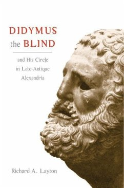 Didymus the Blind and His Circle in Late-Antique Alexandria: Virtue and Narrative in Biblical Scholarship - Layton, Richard A.