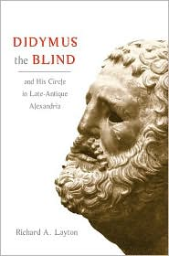 Didymus the Blind and His Circle in Late-Antique Alexandria: Virtue and Narrative in Biblical Scholarship - Richard A. Layton