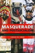 Masquerade and Postsocialism: Ritual and Cultural Dispossession in Bulgaria