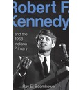 Robert F. Kennedy and the 1968 Indiana Primary - John D. Graham
