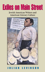 Exiles on Main Street: Jewish American Writers and American Literary Culture - Julian Levinson