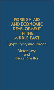 Foreign Aid and Economic Development in the Middle East: Egypt, Syria, and Jordan - Victor Lavy
