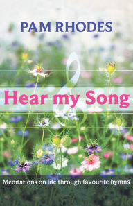 Hear My Song - Meditations On Life Through Favourite Hymns - Pam Rhodes