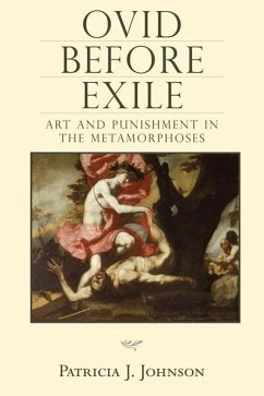 Ovid Before Exile: Art and Punishment in the Metamorphoses - Johnson, Patricia J.