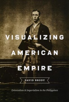 Visualizing American Empire: Orientalism and Imperialism in the Philippines - Brody, David