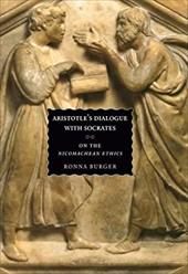 Aristotle's Dialogue with Socrates: On the Nicomachean Ethics - Burger, Ronna