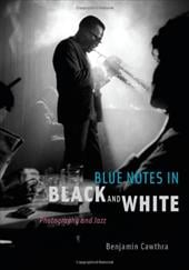 Blue Notes in Black and White: Photography and Jazz - Cawthra, Benjamin