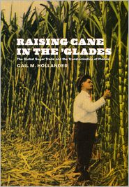 Raising Cane in the 'Glades: The Global Sugar Trade and the Transformation of Florida - Gail M. Hollander
