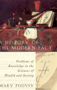 A History of the Modern Fact: Problems of Knowledge in the Sciences of Wealth and Society - Mary Poovey