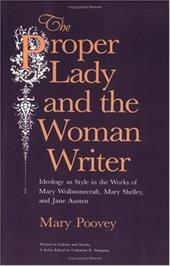 The Proper Lady and the Woman Writer: Ideology as Style in the Works of Mary Wollstonecraft, Mary Shelley, and Jane Austen - Poovey, Mary / Stimpson, Catharine R.