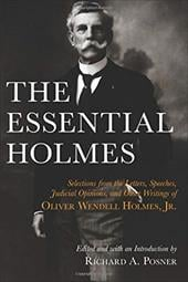 The Essential Holmes: Selections from the Letters, Speeches, Judicial Opinions, and Other Writings of Oliver Wendell Holmes, JR. - Holmes, Oliver Wendell, Jr. / Posner, Richard A.