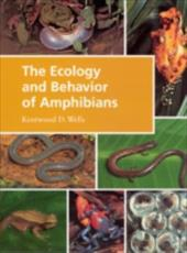 The Ecology and Behavior of Amphibians - Wells, Kentwood David