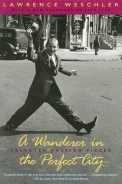 A Wanderer in the Perfect City: Selected Passion Pieces - Weschler, Lawrence