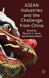 ASEAN Industries and the Challenge from China - Jarvis, Darryl S. L. / Welch, Anthony