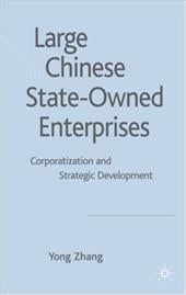 Large Chinese State-Owned Enterprises: Corporatization and Strategic Development - Zhang, Yong