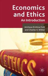Economics and Ethics: An Introduction - Dutt, Amitava Krishna / Wilber, Charles K.