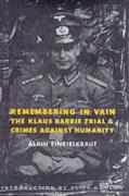 Remembering in Vain: The Klaus Barbie Trial and Crimes Against Humanity