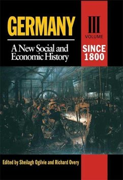 Germany: A New Social and Economic History Volume 3: Since 1800 - Ogilvie, Sheilagh Overy, Richard J.