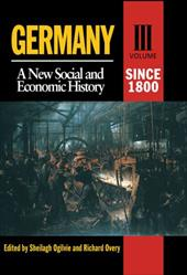 Germany: A New Social and Economic History Volume 3: Since 1800 - Ogilvie, Sheilagh / Overy, Richard