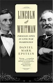 Lincoln and Whitman: Parallel Lives in Civil War Washington - Epstein, Daniel Mark