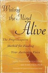 Writing the Mind Alive: The Proprioceptive Method for Finding Your Authentic Voice - Metcalf, Linda Trichter / Simon, Tobin
