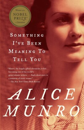 Something I've Been Meaning to Tell You - 13 Stories. Winner of the Man Booker International Prize 2009 - Munro, Alice