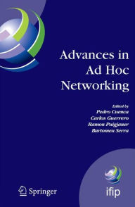 Advances in Ad Hoc Networking: Proceedings of the Seventh Annual Mediterranean Ad Hoc Networking Workshop, Palma de Mallorca, Spain, June 25-27, 2008 - Pedro Cuenca