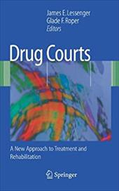 Drug Courts: A New Approach to Treatment and Rehabilitation - Lessenger, James E. / Roper, Glade F.