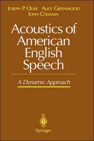 Acoustics of American English Speech: A Dynamic Approach - Joseph P. Olive